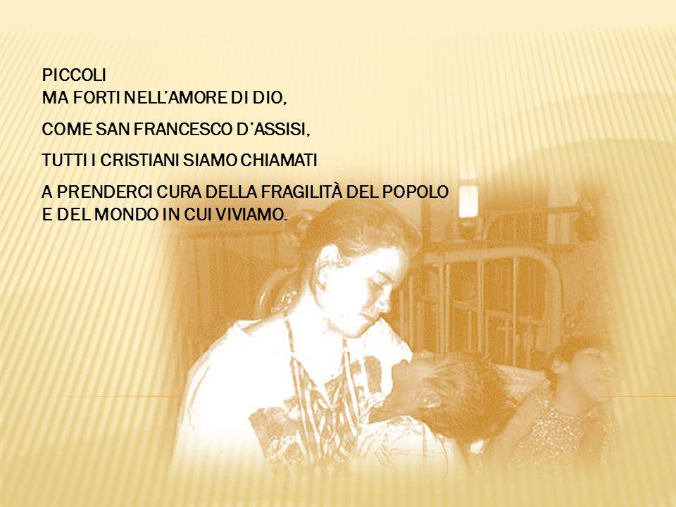 Piccoli ma forti nell'amore di Dio, come san Francesco d'Assisi, tutti i cristiani siamo chiamati.