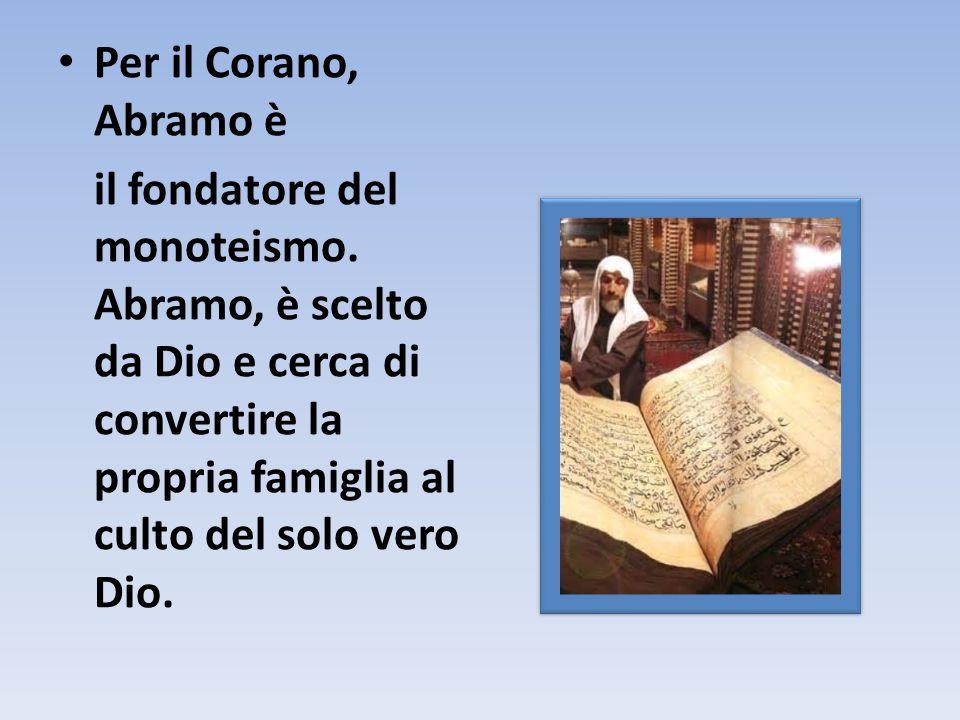 Per il Corano, Abramo è il fondatore del monoteismo.
