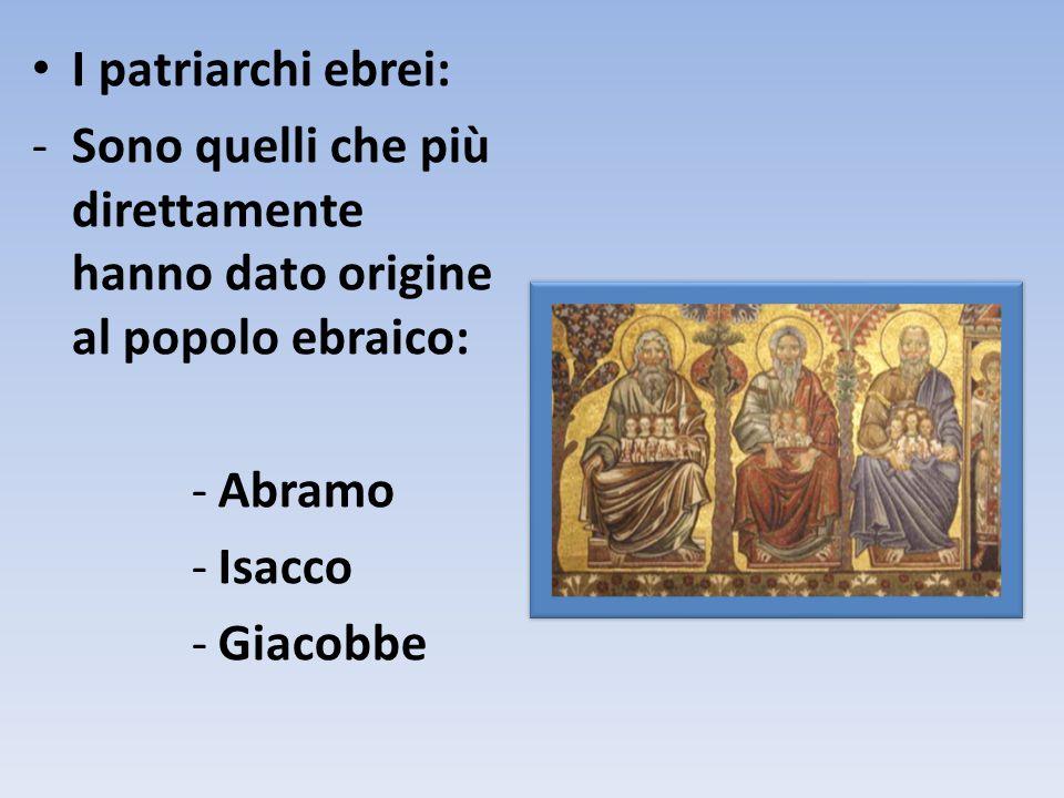 I patriarchi ebrei: Sono quelli che più direttamente hanno dato origine al popolo ebraico: Abramo.
