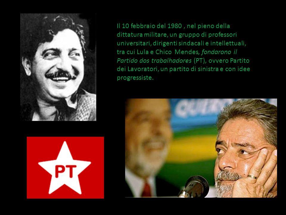 Il 10 febbraio del 1980 , nel pieno della dittatura militare, un gruppo di professori universitari, dirigenti sindacali e intellettuali, tra cui Lula e Chico Mendes, fondarono il Partido dos trabalhadores (PT), ovvero Partito dei Lavoratori, un partito di sinistra e con idee progressiste.