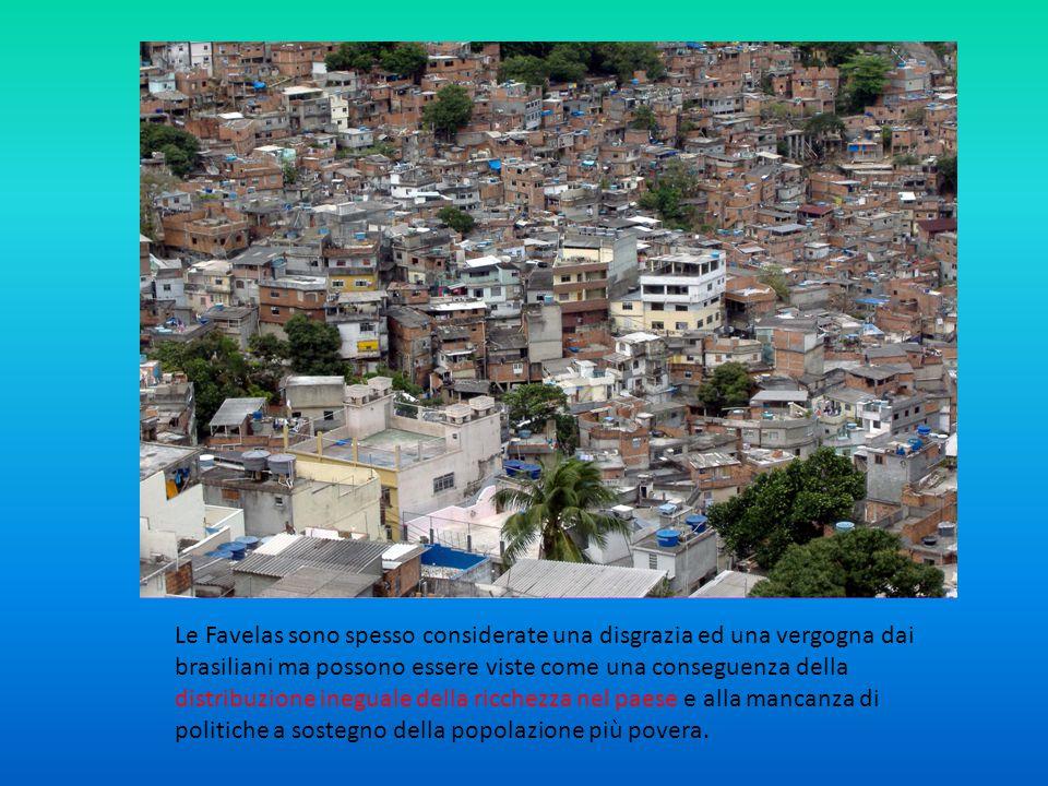 Le Favelas sono spesso considerate una disgrazia ed una vergogna dai brasiliani ma possono essere viste come una conseguenza della distribuzione ineguale della ricchezza nel paese e alla mancanza di politiche a sostegno della popolazione più povera.