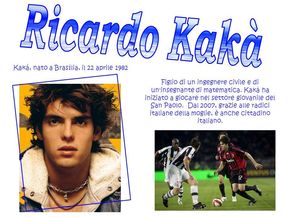 Ricardo Kakà Kaká, nato a Brasília, il 22 aprile 1982