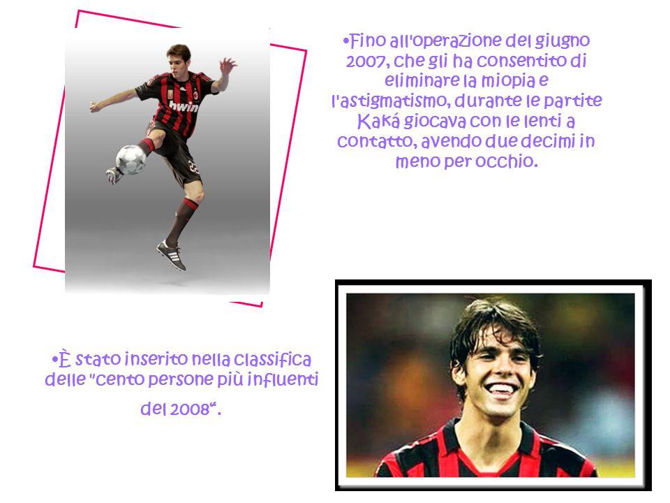 Fino all operazione del giugno 2007, che gli ha consentito di eliminare la miopia e l astigmatismo, durante le partite Kaká giocava con le lenti a contatto, avendo due decimi in meno per occhio.