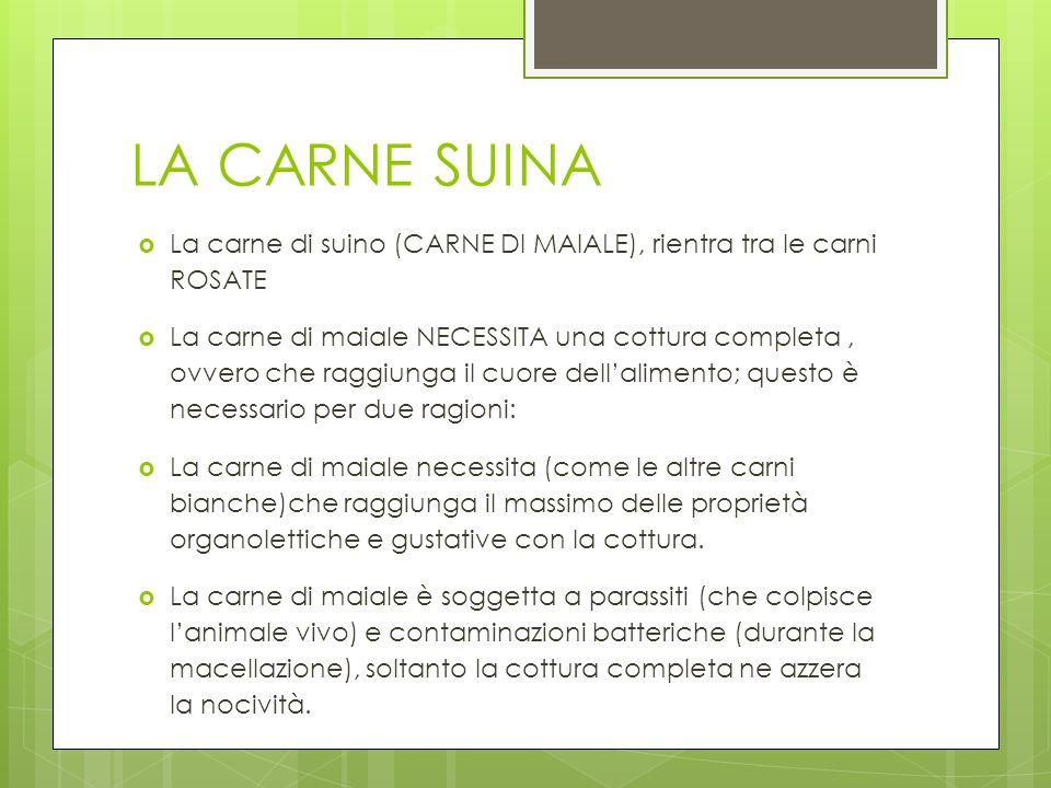 LA CARNE SUINA La carne di suino (CARNE DI MAIALE), rientra tra le carni ROSATE.