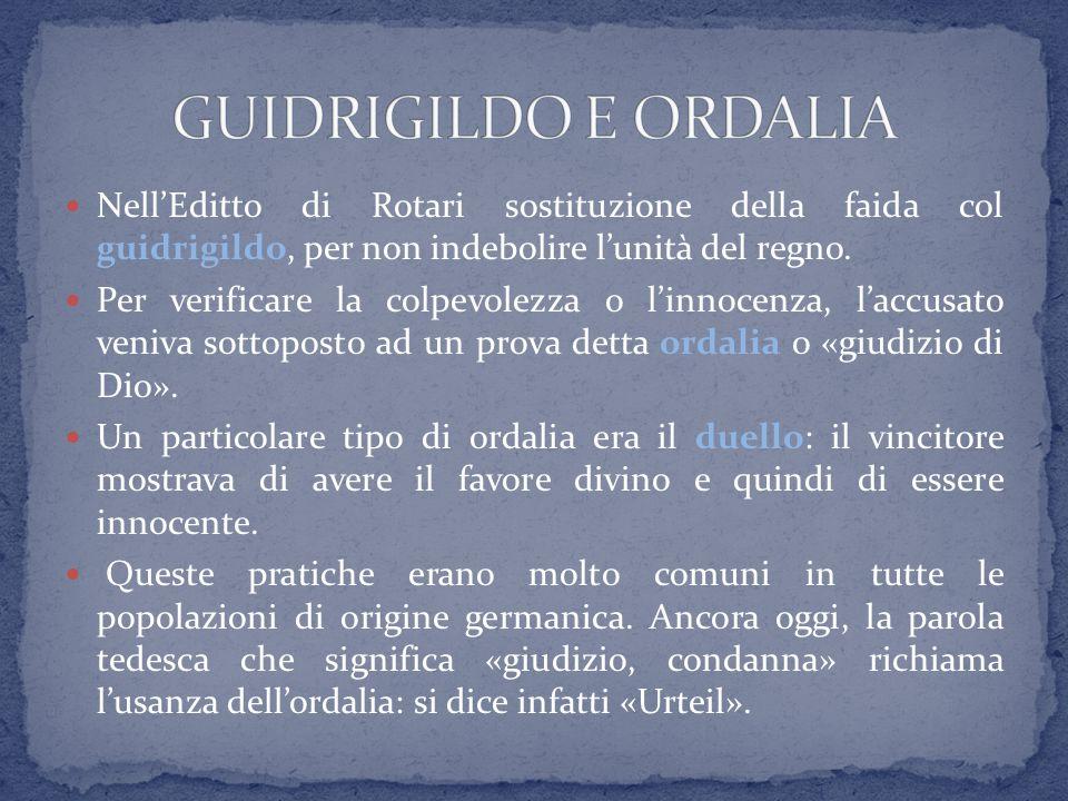 GUIDRIGILDO E ORDALIA Nell'Editto di Rotari sostituzione della faida col guidrigildo, per non indebolire l'unità del regno.