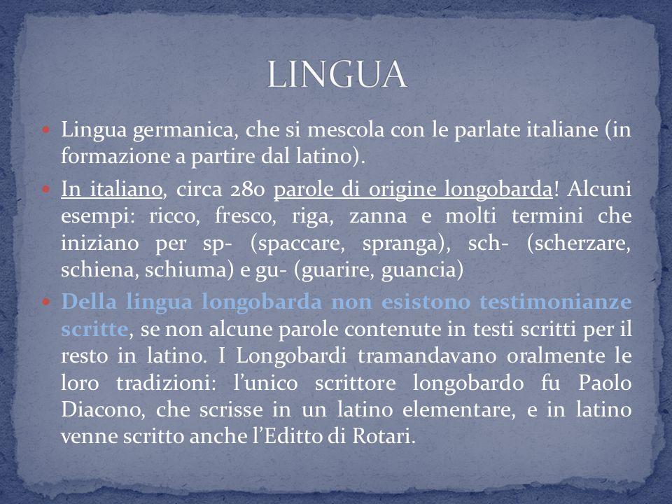 LINGUA Lingua germanica, che si mescola con le parlate italiane (in formazione a partire dal latino).