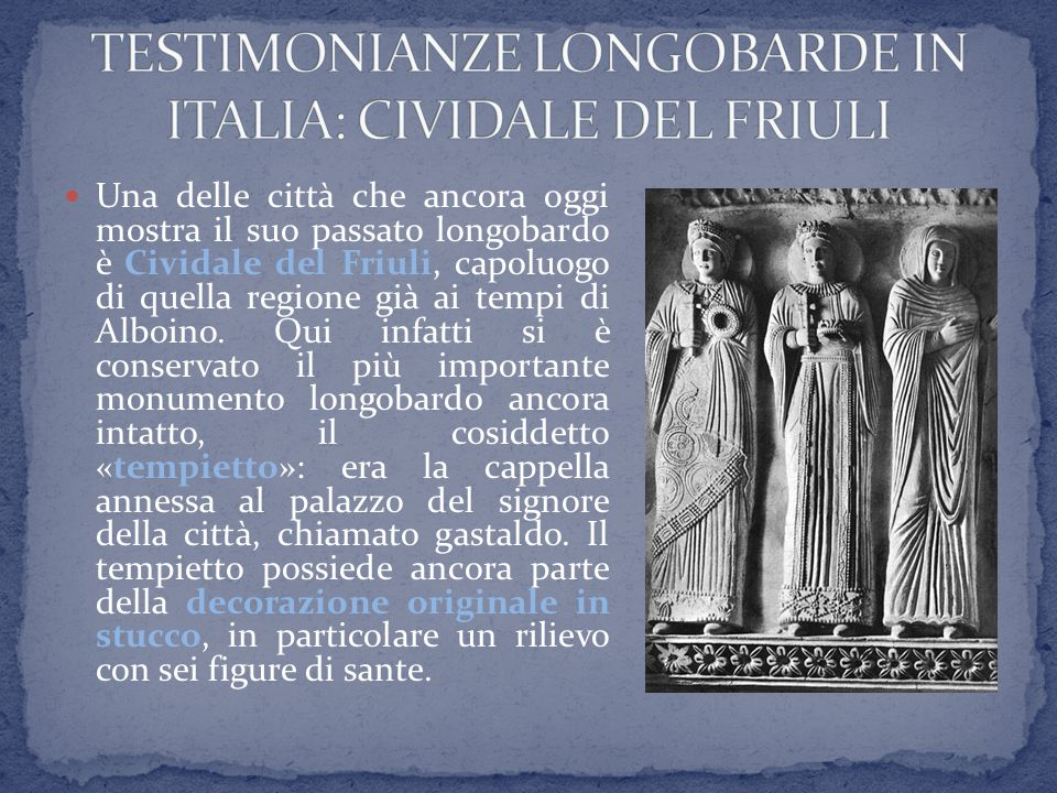 TESTIMONIANZE LONGOBARDE IN ITALIA: CIVIDALE DEL FRIULI