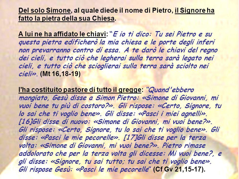 Del solo Simone, al quale diede il nome di Pietro, il Signore ha fatto la pietra della sua Chiesa.