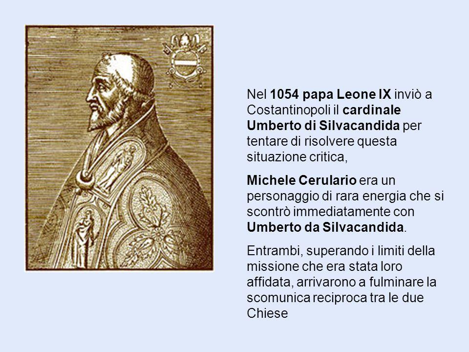 Nel 1054 papa Leone IX inviò a Costantinopoli il cardinale Umberto di Silvacandida per tentare di risolvere questa situazione critica,