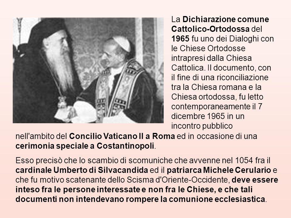La Dichiarazione comune Cattolico-Ortodossa del 1965 fu uno dei Dialoghi con le Chiese Ortodosse intrapresi dalla Chiesa Cattolica. Il documento, con il fine di una riconciliazione tra la Chiesa romana e la Chiesa ortodossa, fu letto contemporaneamente il 7 dicembre 1965 in un incontro pubblico