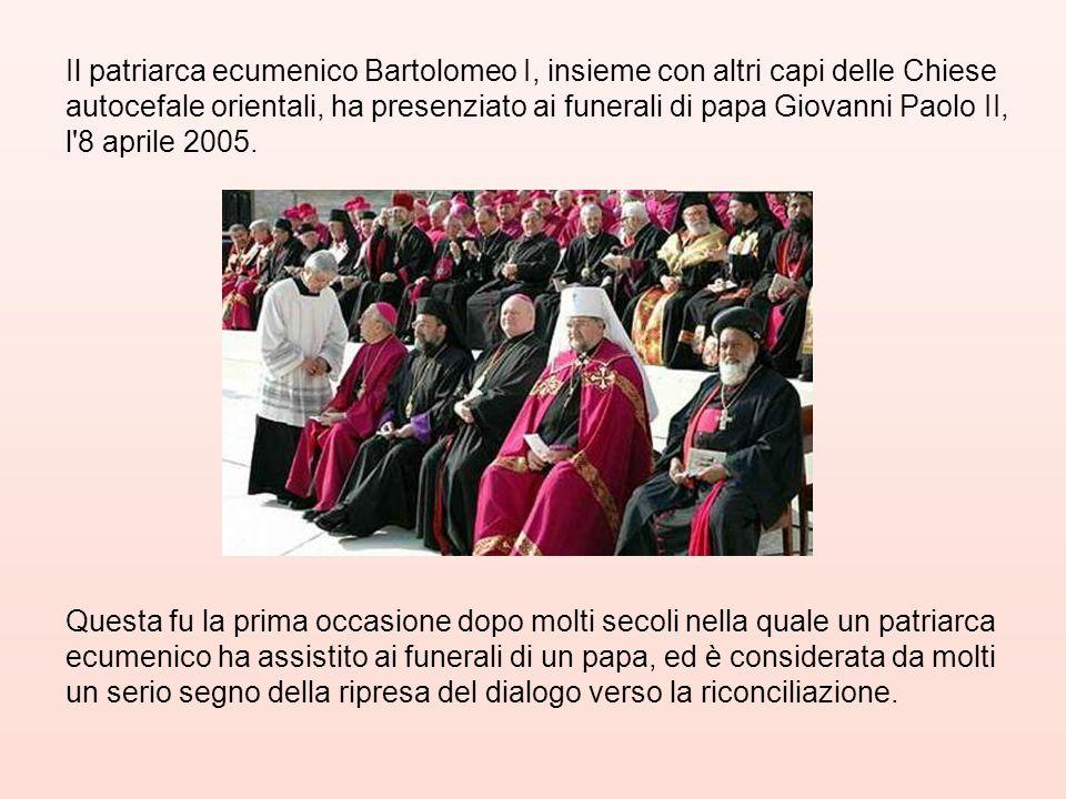 Il patriarca ecumenico Bartolomeo I, insieme con altri capi delle Chiese autocefale orientali, ha presenziato ai funerali di papa Giovanni Paolo II, l 8 aprile 2005.
