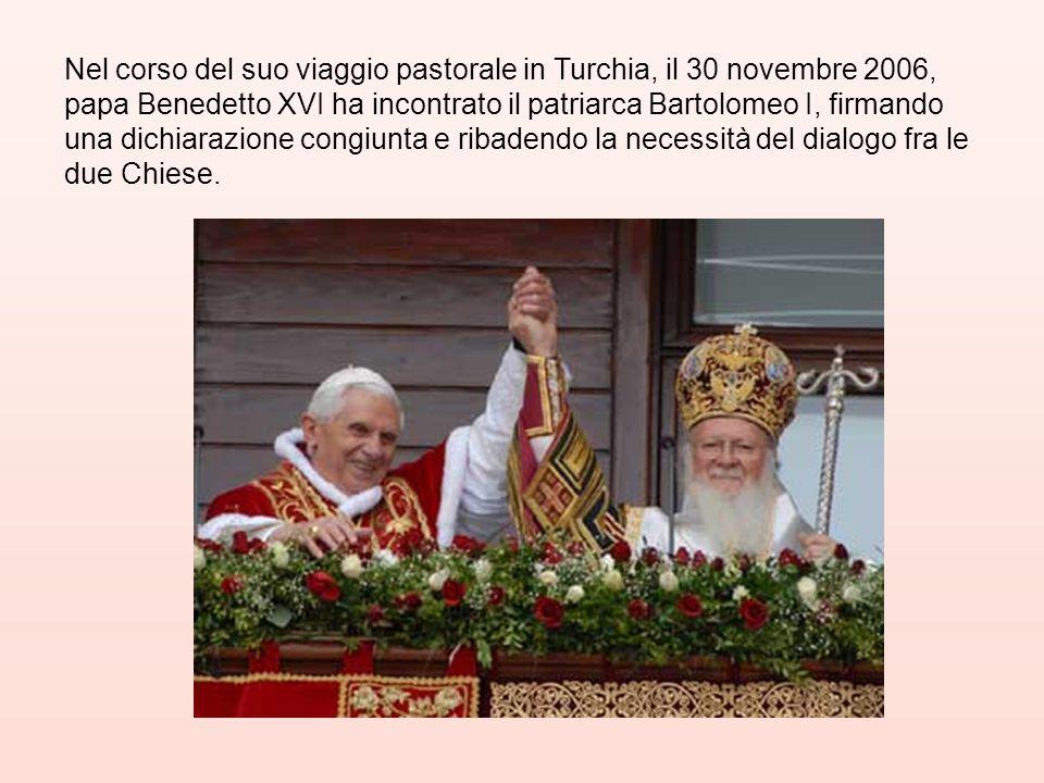 Nel corso del suo viaggio pastorale in Turchia, il 30 novembre 2006, papa Benedetto XVI ha incontrato il patriarca Bartolomeo I, firmando una dichiarazione congiunta e ribadendo la necessità del dialogo fra le due Chiese.