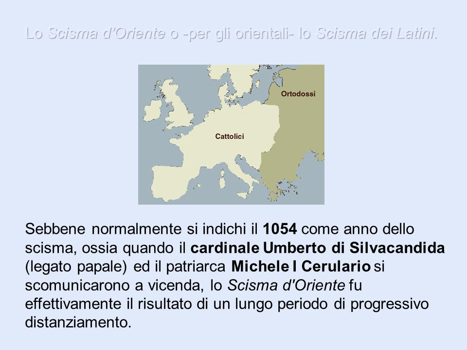 Lo Scisma d'Oriente o -per gli orientali- lo Scisma dei Latini.