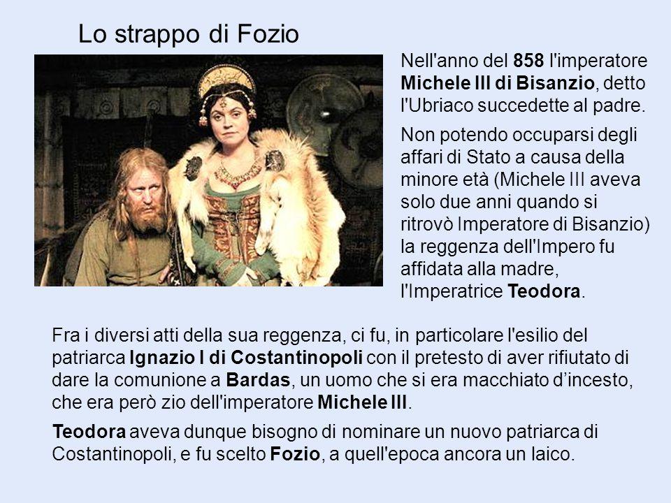 Lo strappo di Fozio Nell anno del 858 l imperatore Michele III di Bisanzio, detto l Ubriaco succedette al padre.
