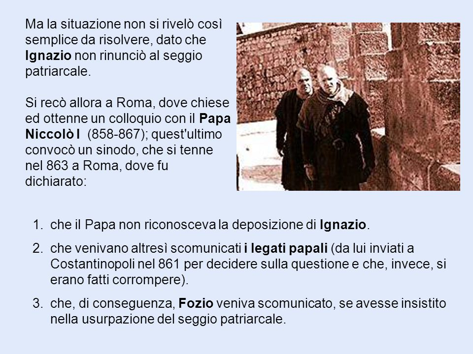 Ma la situazione non si rivelò così semplice da risolvere, dato che Ignazio non rinunciò al seggio patriarcale.
