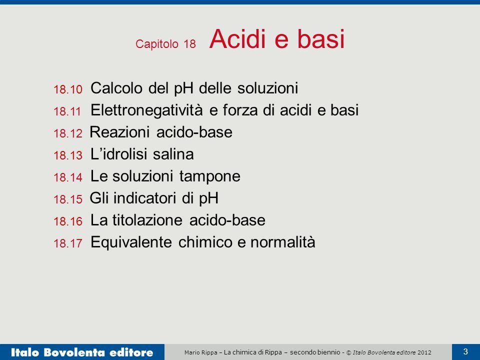 Capitolo 18 Acidi e basi 18.10 Calcolo del pH delle soluzioni. 18.11 Elettronegatività e forza di acidi e basi.