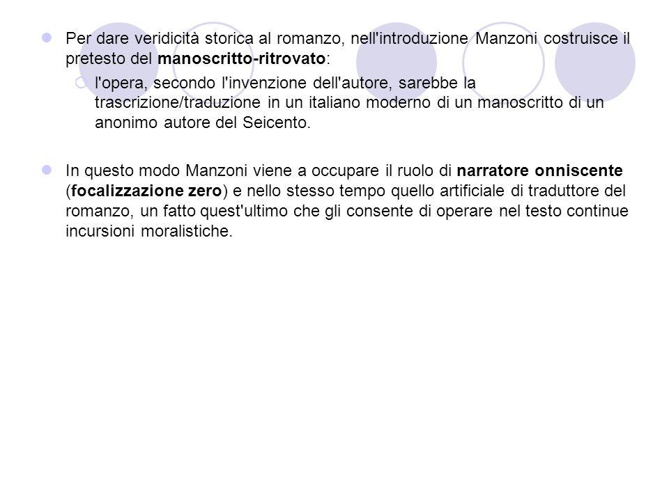 Per dare veridicità storica al romanzo, nell introduzione Manzoni costruisce il pretesto del manoscritto-ritrovato: