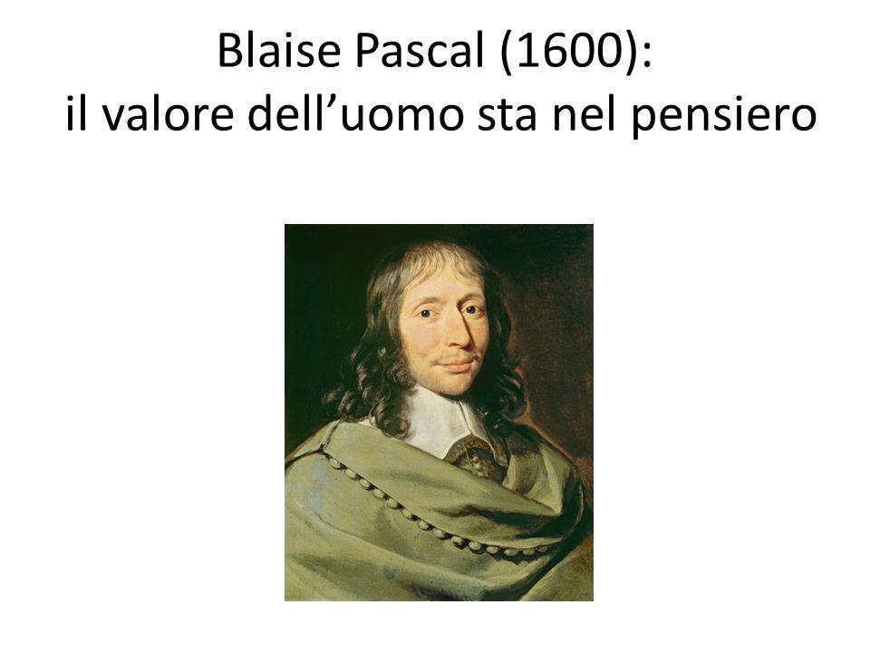 Blaise Pascal (1600): il valore dell'uomo sta nel pensiero