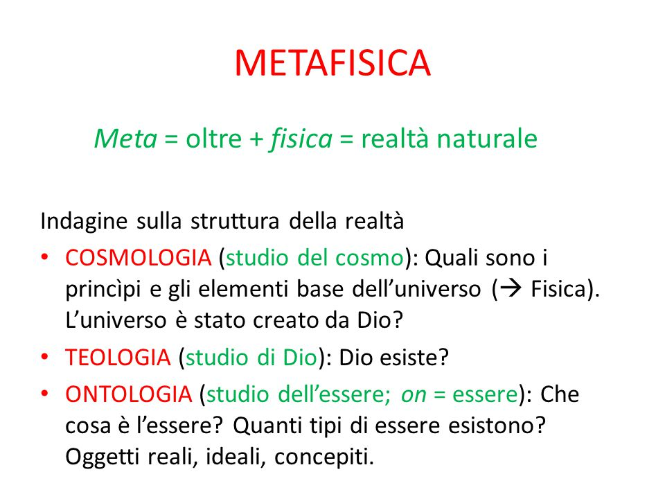 METAFISICA Meta = oltre + fisica = realtà naturale