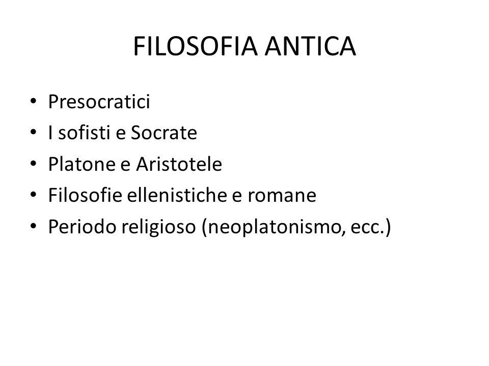 FILOSOFIA ANTICA Presocratici I sofisti e Socrate Platone e Aristotele