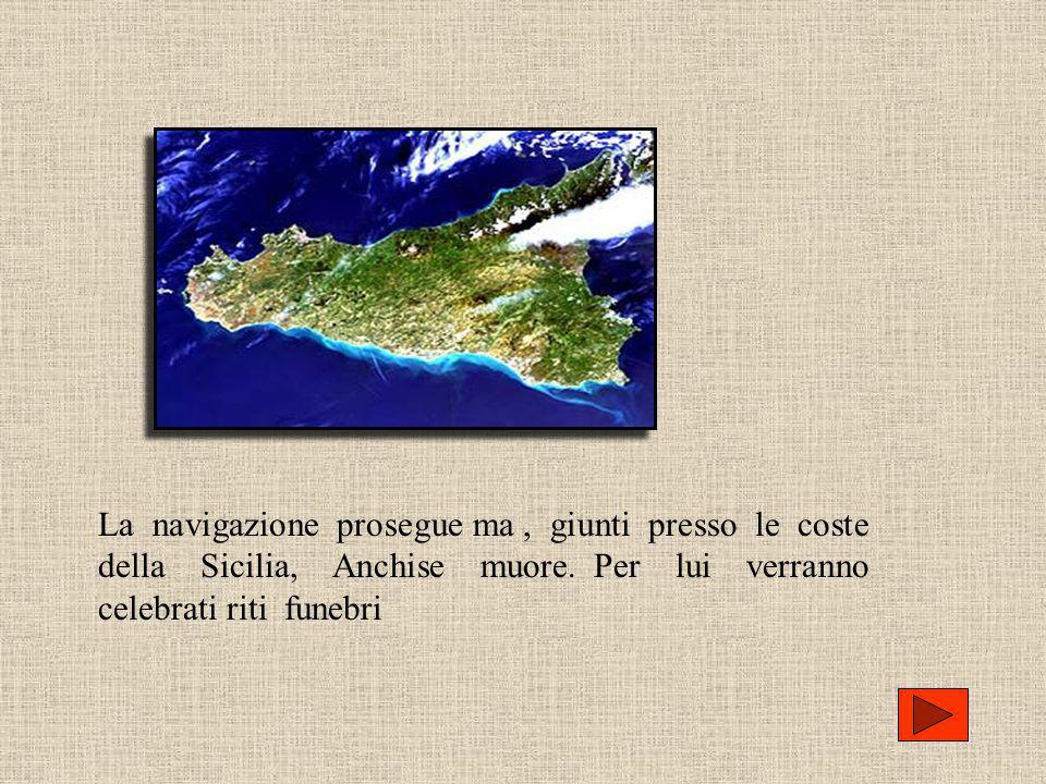 La navigazione prosegue ma , giunti presso le coste della Sicilia, Anchise muore.