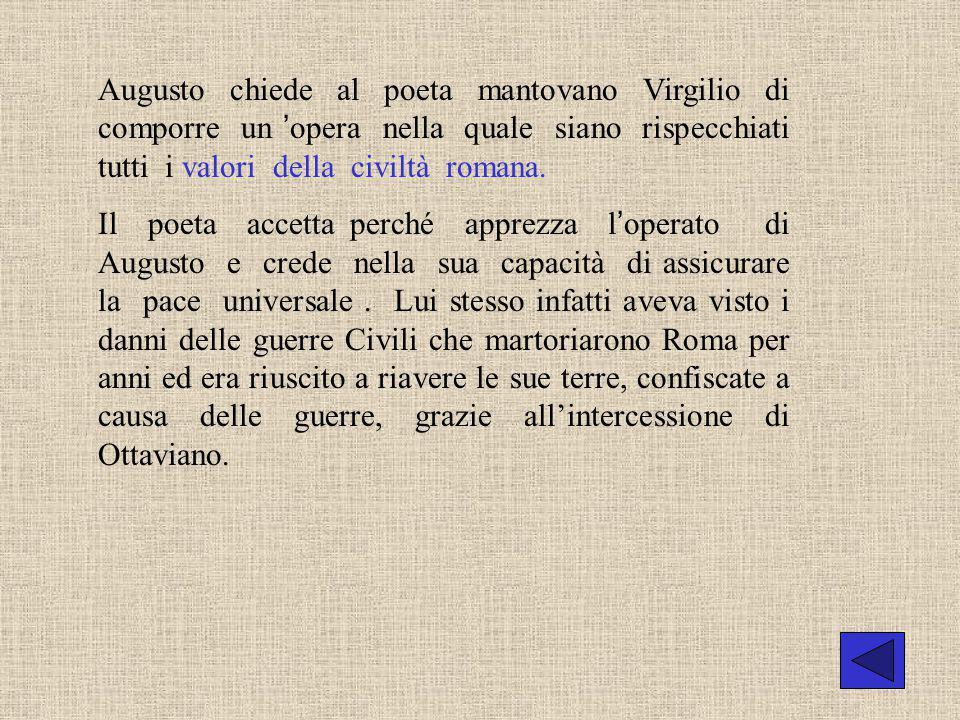 Augusto chiede al poeta mantovano Virgilio di comporre un 'opera nella quale siano rispecchiati tutti i valori della civiltà romana.
