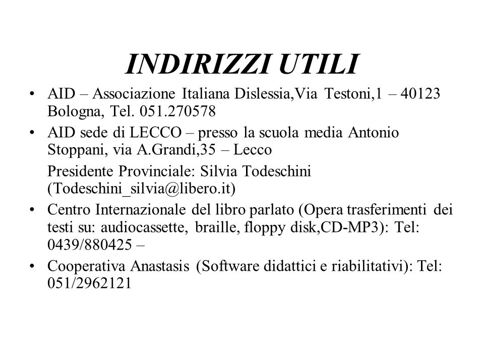 INDIRIZZI UTILI AID – Associazione Italiana Dislessia,Via Testoni,1 – 40123 Bologna, Tel. 051.270578.