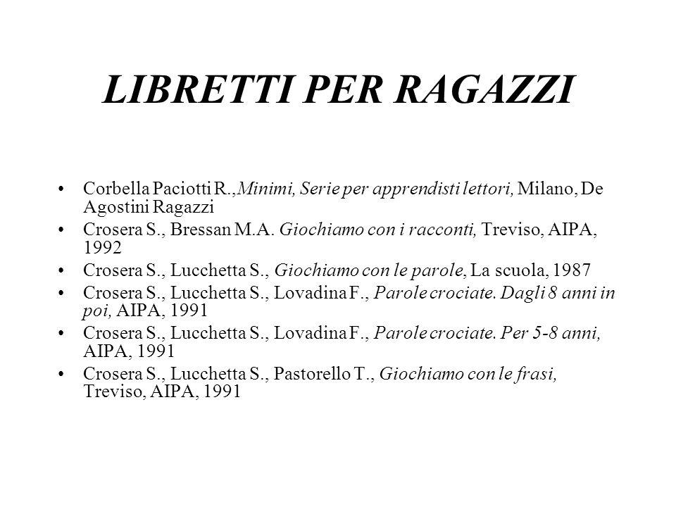 LIBRETTI PER RAGAZZI Corbella Paciotti R.,Minimi, Serie per apprendisti lettori, Milano, De Agostini Ragazzi.