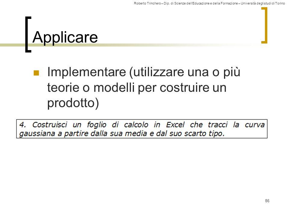 Applicare Implementare (utilizzare una o più teorie o modelli per costruire un prodotto)