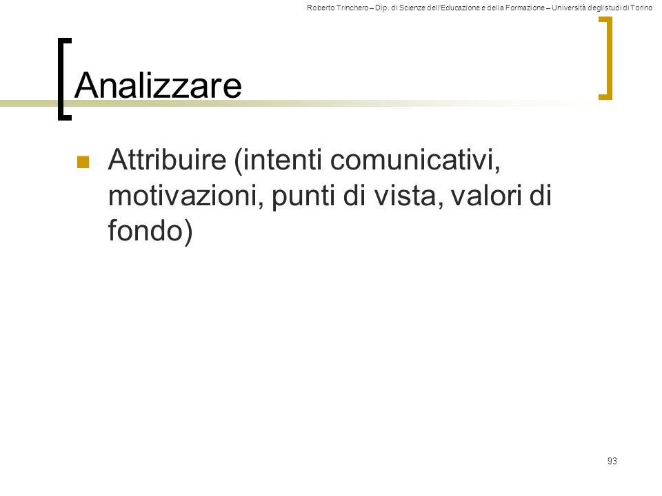 Analizzare Attribuire (intenti comunicativi, motivazioni, punti di vista, valori di fondo)