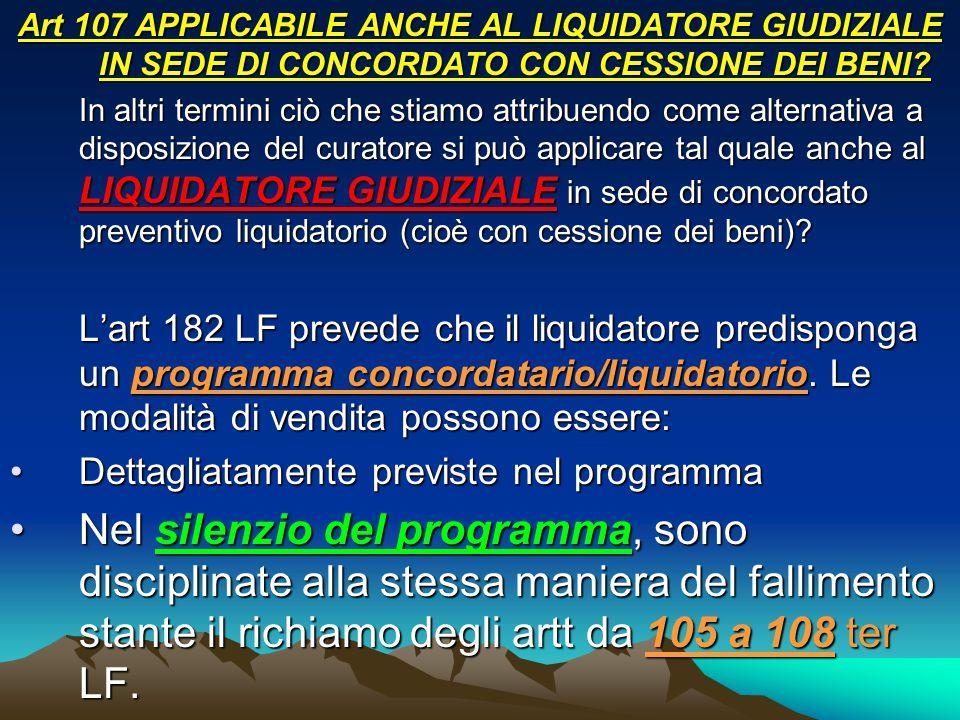 Art 107 APPLICABILE ANCHE AL LIQUIDATORE GIUDIZIALE IN SEDE DI CONCORDATO CON CESSIONE DEI BENI