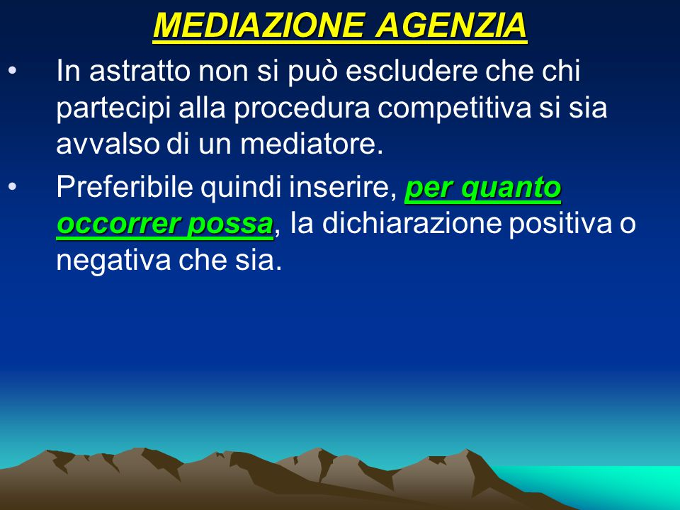 MEDIAZIONE AGENZIA In astratto non si può escludere che chi partecipi alla procedura competitiva si sia avvalso di un mediatore.