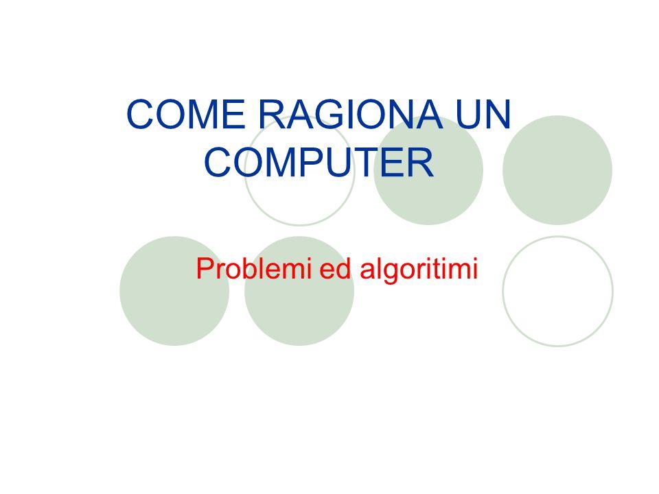 COME RAGIONA UN COMPUTER