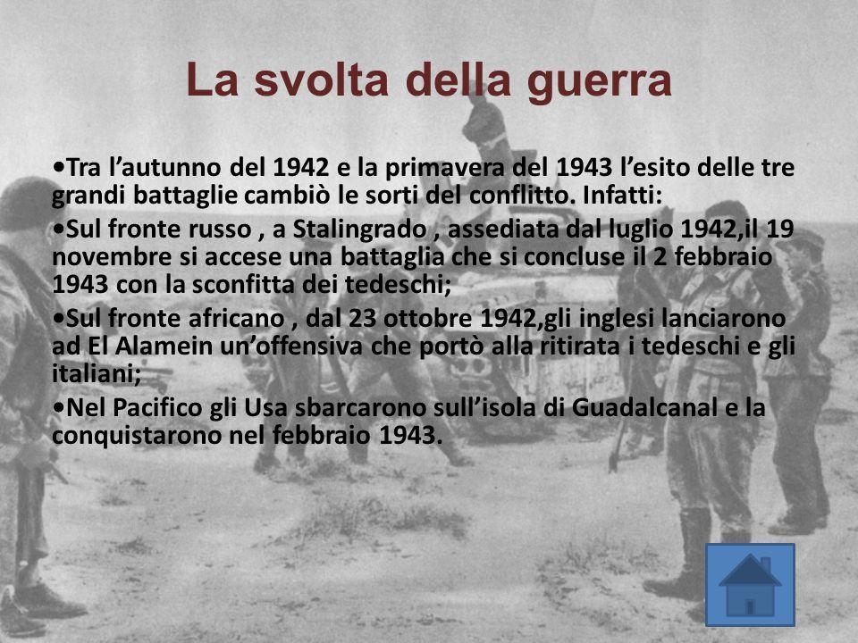 La svolta della guerra •Tra l'autunno del 1942 e la primavera del 1943 l'esito delle tre grandi battaglie cambiò le sorti del conflitto. Infatti: