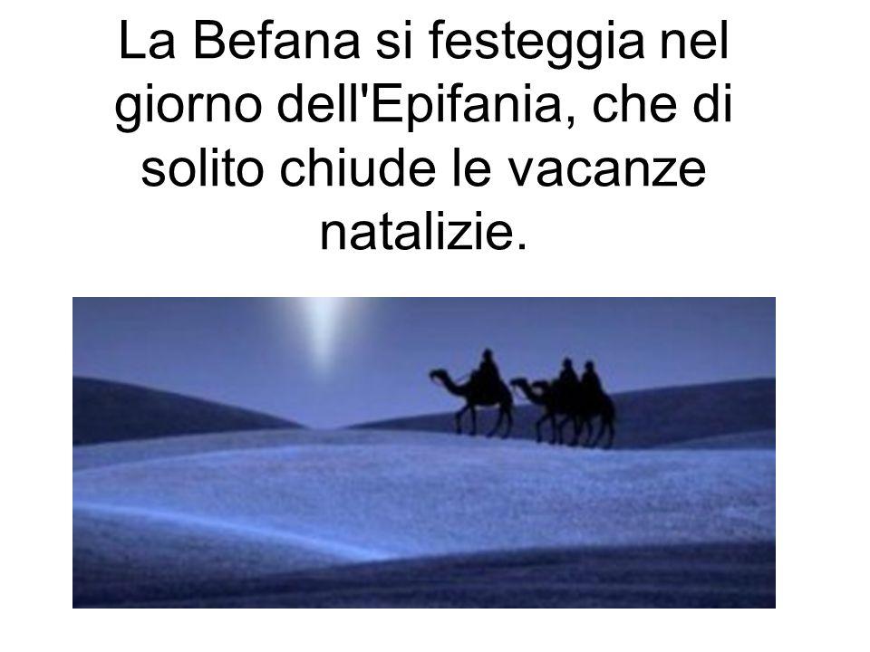 La Befana si festeggia nel giorno dell Epifania, che di solito chiude le vacanze natalizie.