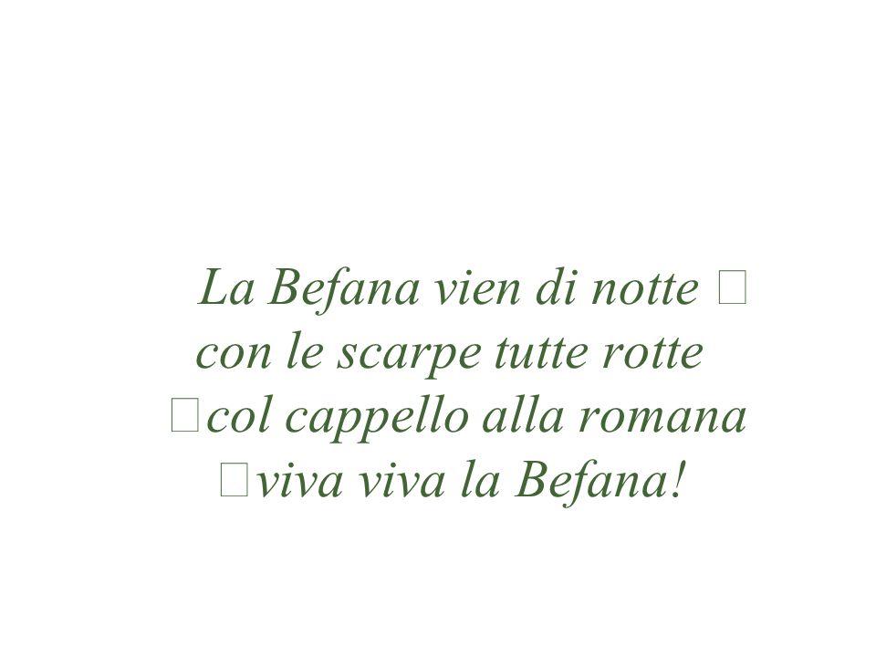 La Befana vien di notte con le scarpe tutte rotte col cappello alla romana viva viva la Befana!