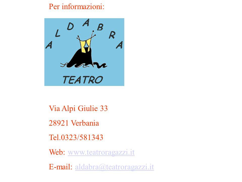 Per informazioni: Via Alpi Giulie 33. 28921 Verbania. Tel.0323/581343. Web: www.teatroragazzi.it.