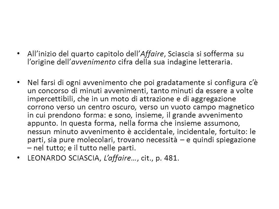 All'inizio del quarto capitolo dell'Affaire, Sciascia si sofferma su l'origine dell'avvenimento cifra della sua indagine letteraria.