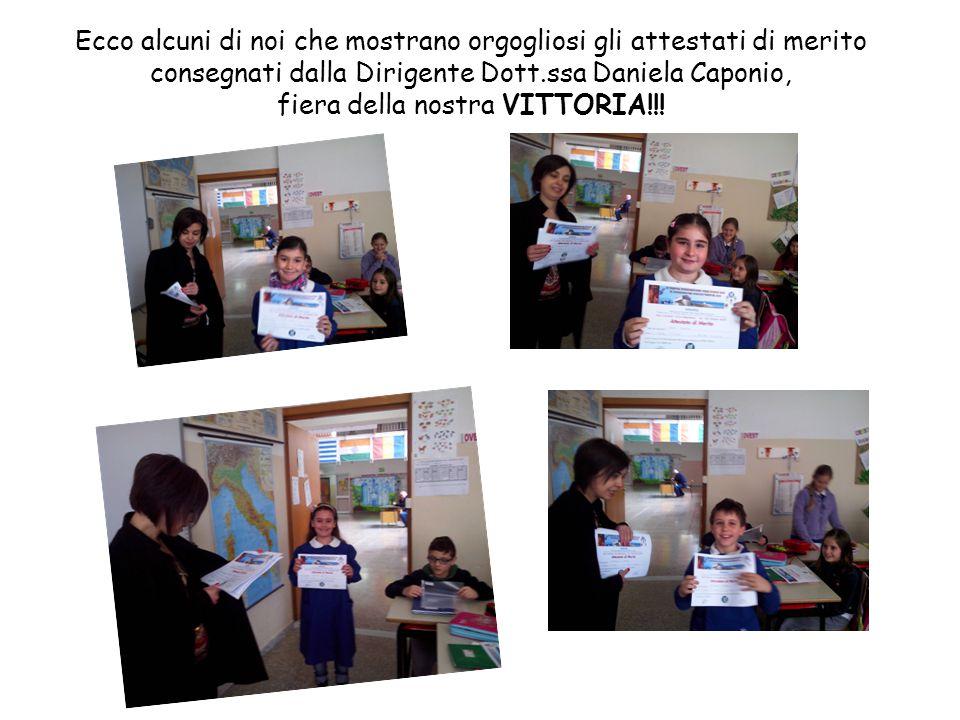 Ecco alcuni di noi che mostrano orgogliosi gli attestati di merito consegnati dalla Dirigente Dott.ssa Daniela Caponio, fiera della nostra VITTORIA!!!