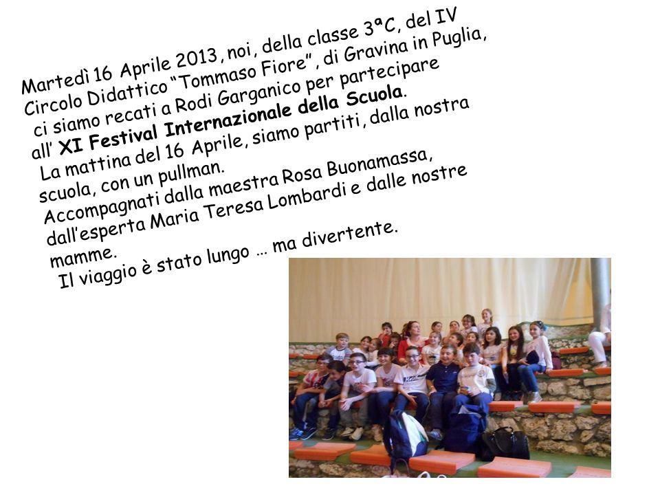 Martedì 16 Aprile 2013, noi, della classe 3ªC, del IV Circolo Didattico Tommaso Fiore , di Gravina in Puglia,