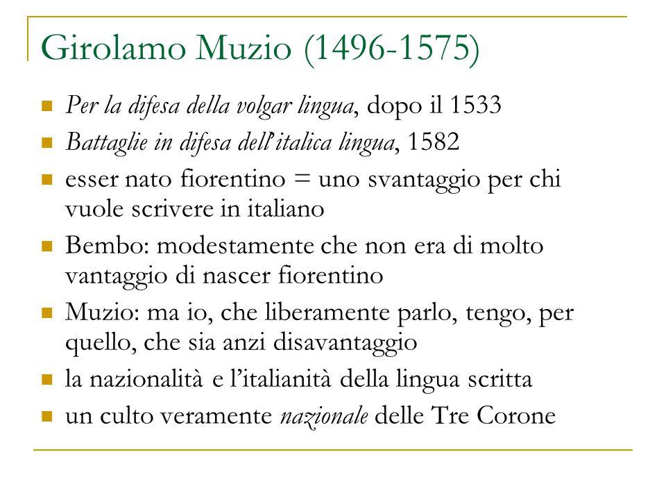 Girolamo Muzio (1496-1575) Per la difesa della volgar lingua, dopo il 1533. Battaglie in difesa dell'italica lingua, 1582.