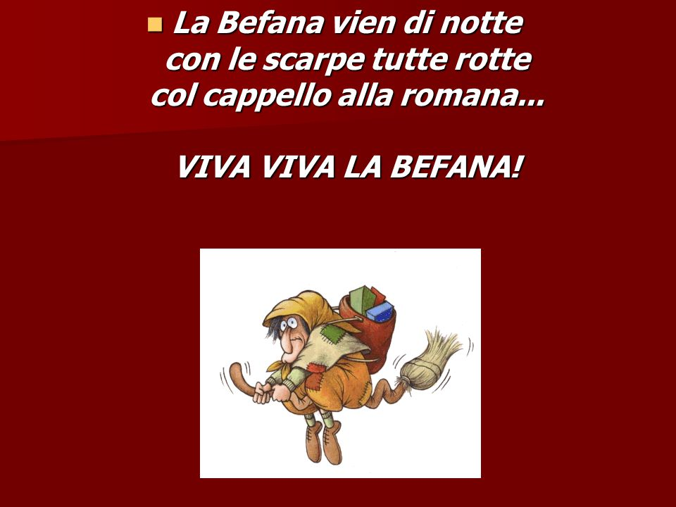 La Befana vien di notte con le scarpe tutte rotte col cappello alla romana... VIVA VIVA LA BEFANA!