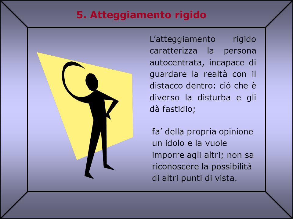 5. Atteggiamento rigido