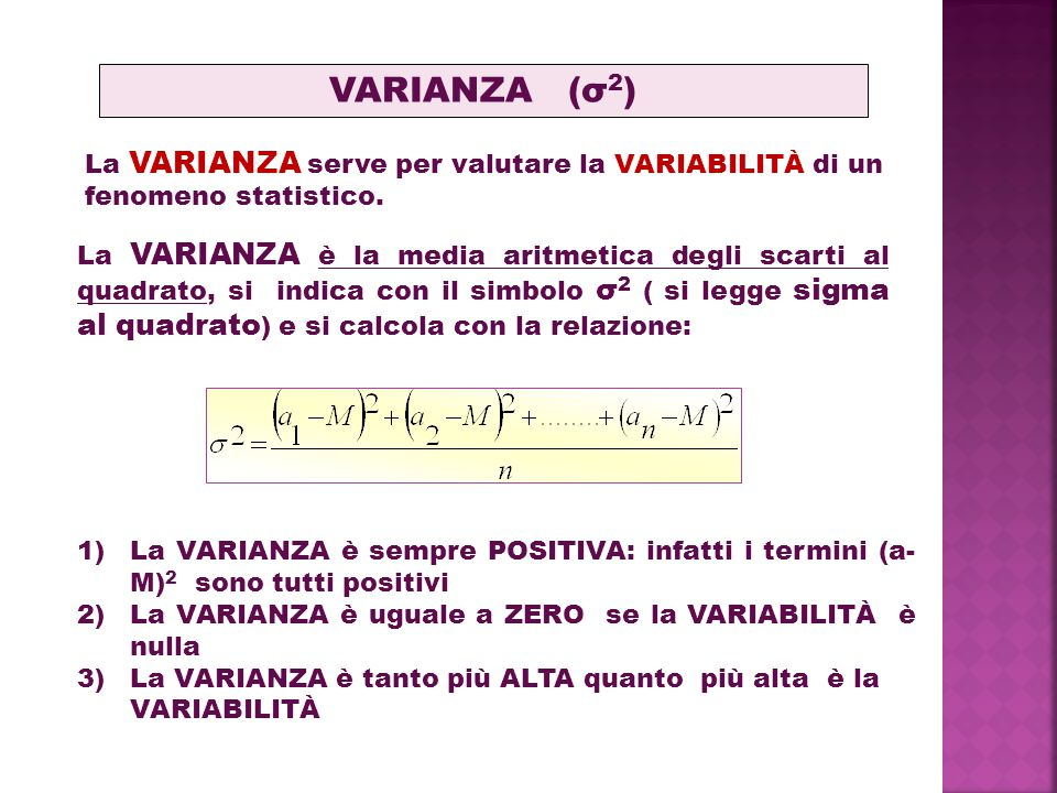 VARIANZA (σ2) La VARIANZA serve per valutare la VARIABILITÀ di un