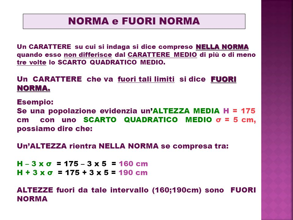 NORMA e FUORI NORMA Un CARATTERE su cui si indaga si dice compreso NELLA NORMA. quando esso non differisce dal CARATTERE MEDIO di più o di meno.