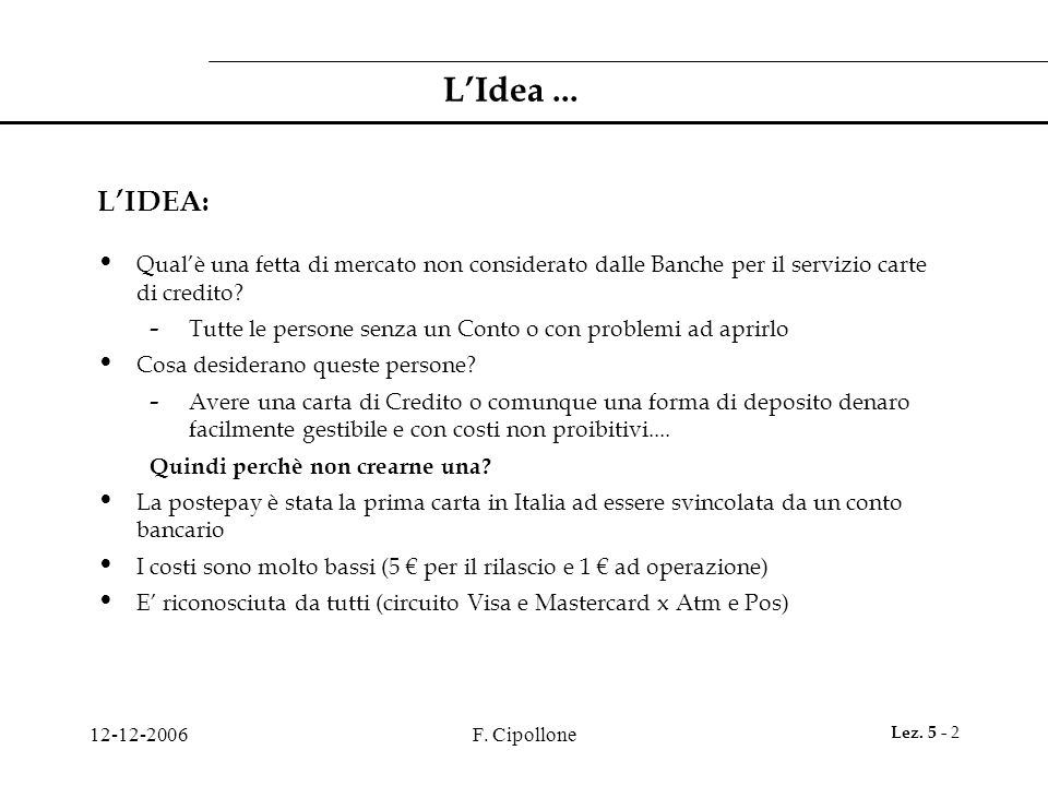 L'Idea ... L'IDEA: Qual'è una fetta di mercato non considerato dalle Banche per il servizio carte di credito