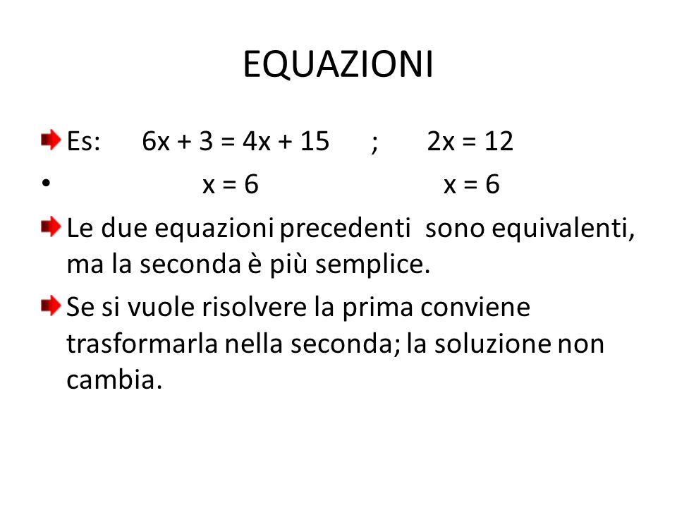 EQUAZIONI Es: 6x + 3 = 4x + 15 ; 2x = 12 x = 6 x = 6