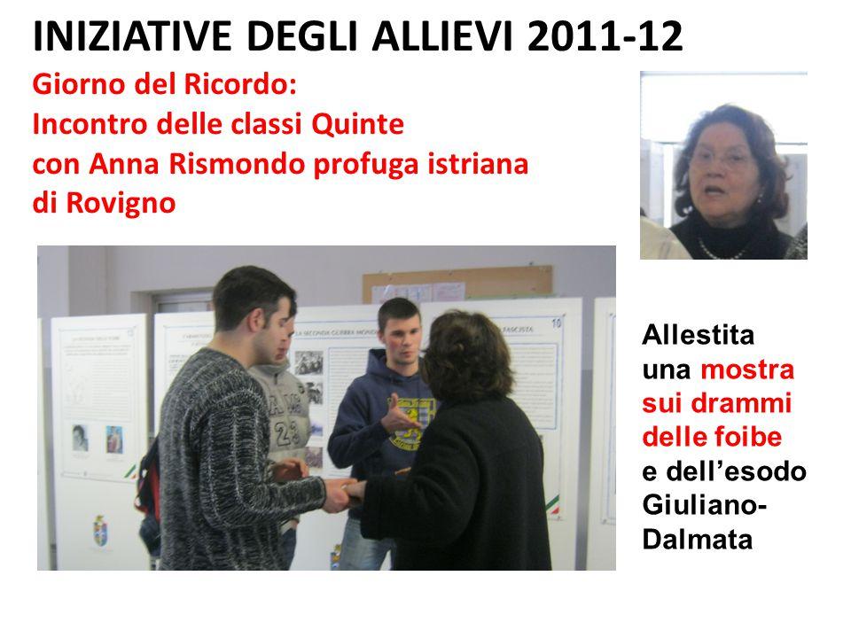 INIZIATIVE DEGLI ALLIEVI 2011-12 Giorno del Ricordo: Incontro delle classi Quinte con Anna Rismondo profuga istriana di Rovigno