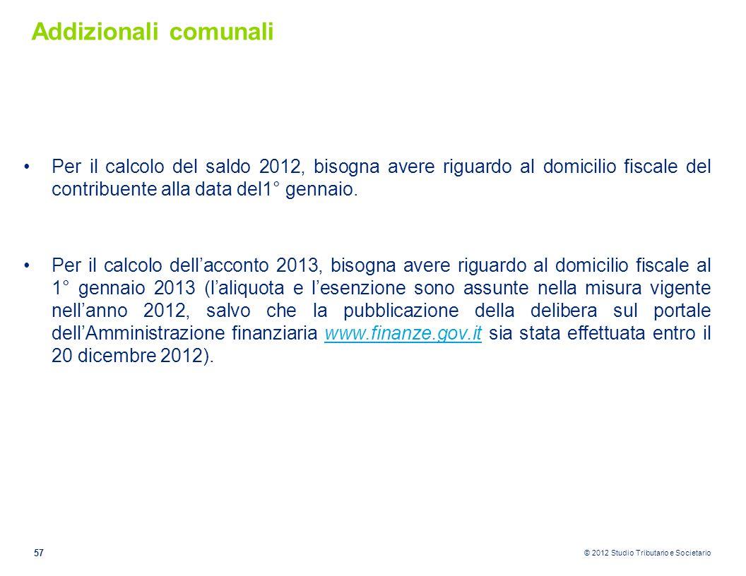 Addizionali comunali Per il calcolo del saldo 2012, bisogna avere riguardo al domicilio fiscale del contribuente alla data del1° gennaio.