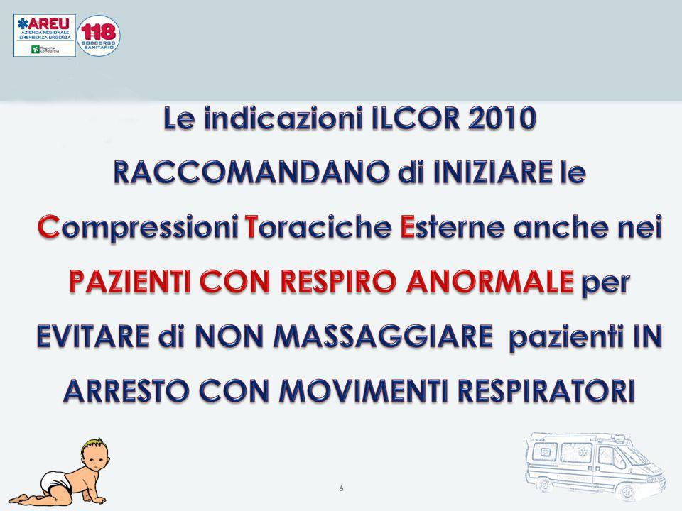 Le indicazioni ILCOR 2010 RACCOMANDANO di INIZIARE le Compressioni Toraciche Esterne anche nei PAZIENTI CON RESPIRO ANORMALE per EVITARE di NON MASSAGGIARE pazienti IN ARRESTO CON MOVIMENTI RESPIRATORI